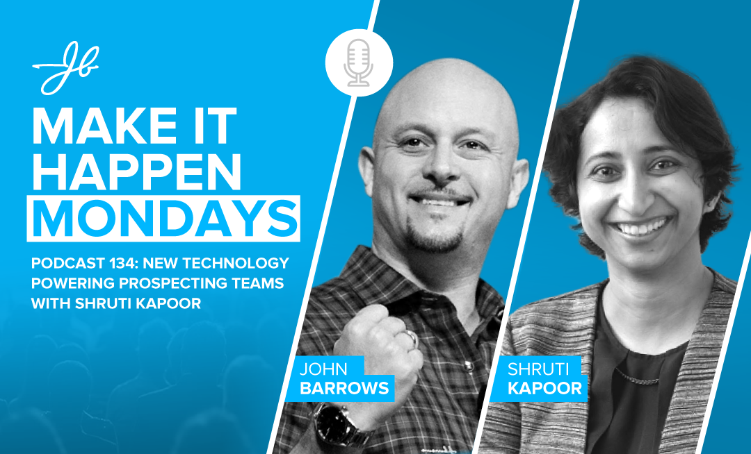 Podcast 134 New Technology Powering Prospecting Teams With Shruti Kapoor